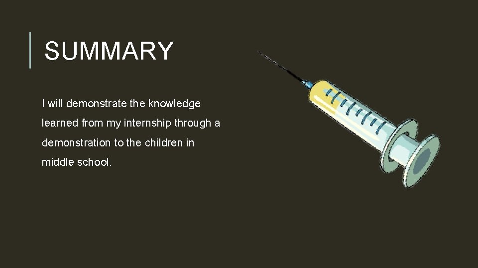 SUMMARY I will demonstrate the knowledge learned from my internship through a demonstration to