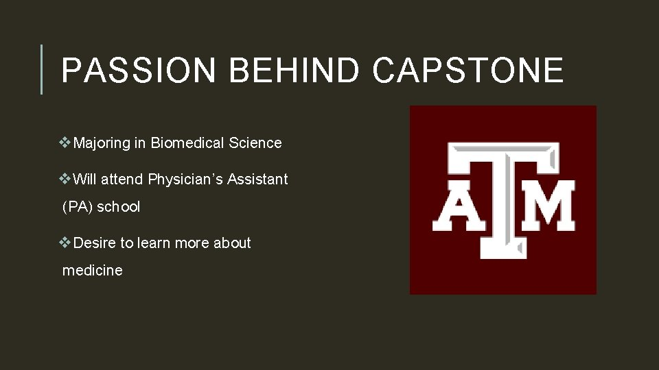 PASSION BEHIND CAPSTONE v. Majoring in Biomedical Science v. Will attend Physician's Assistant (PA)