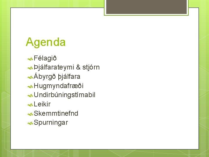 Agenda Félagið Þjálfarateymi & stjórn Ábyrgð þjálfara Hugmyndafræði Undirbúningstímabil Leikir Skemmtinefnd Spurningar