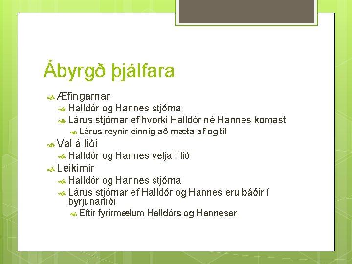 Ábyrgð þjálfara Æfingarnar Halldór og Hannes stjórna Lárus stjórnar ef hvorki Halldór né Hannes
