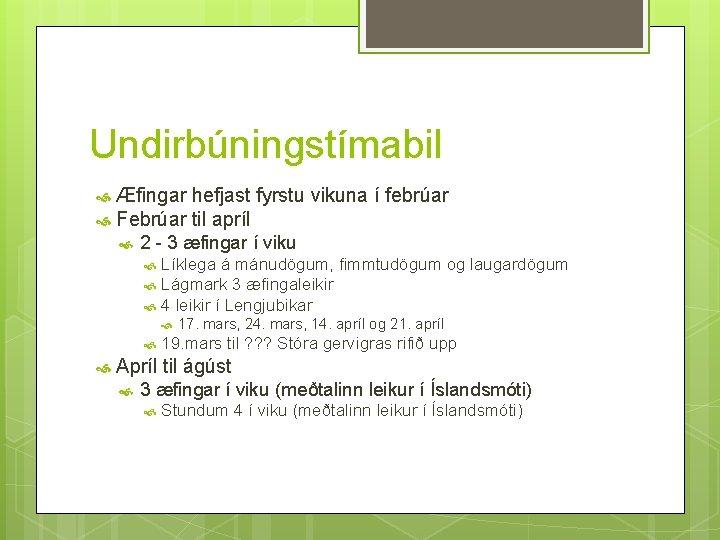 Undirbúningstímabil Æfingar hefjast fyrstu vikuna í febrúar Febrúar til apríl 2 - 3 æfingar