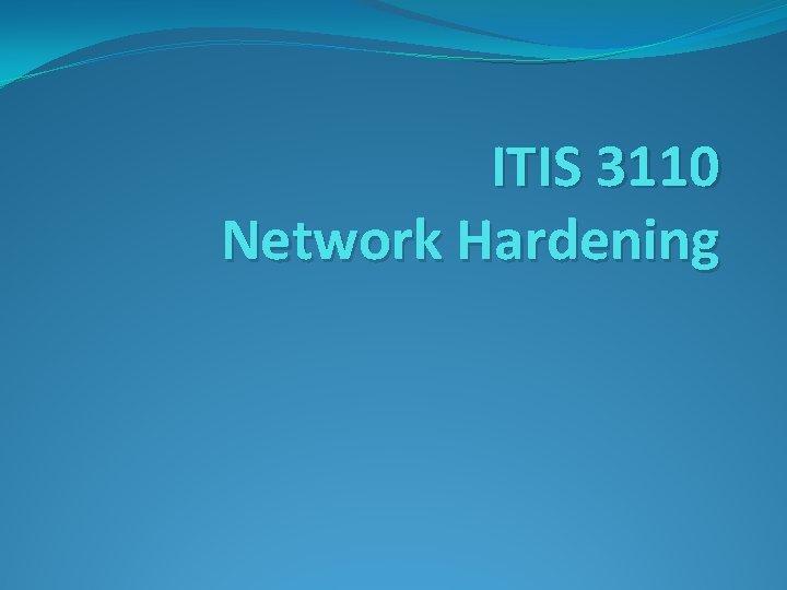 ITIS 3110 Network Hardening
