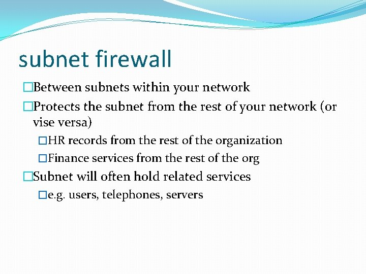 subnet firewall �Between subnets within your network �Protects the subnet from the rest of
