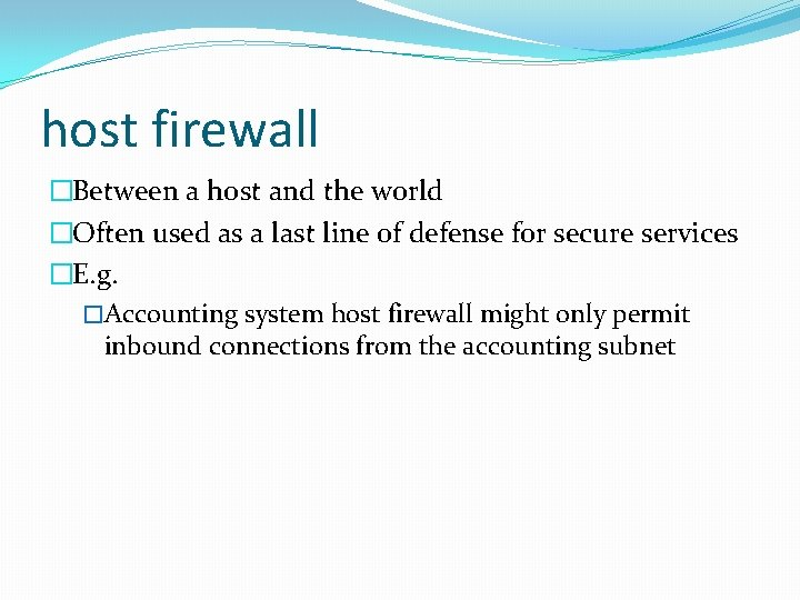 host firewall �Between a host and the world �Often used as a last line