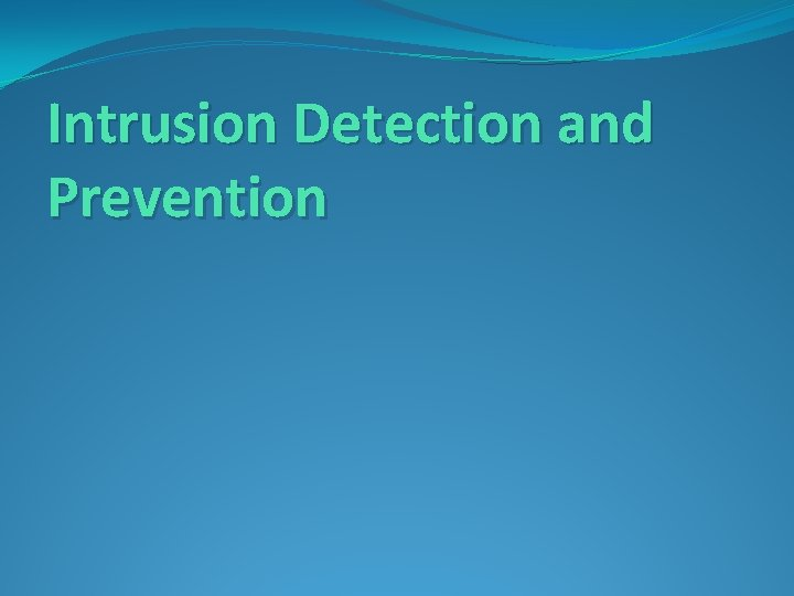 Intrusion Detection and Prevention