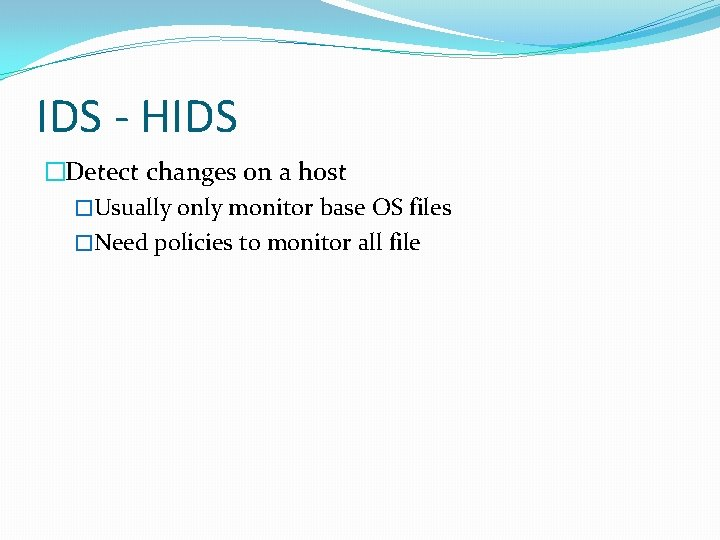 IDS - HIDS �Detect changes on a host �Usually only monitor base OS files