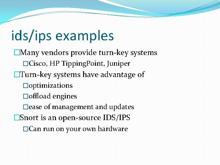 ids/ips examples �Many vendors provide turn-key systems �Cisco, HP Tipping. Point, Juniper �Turn-key systems
