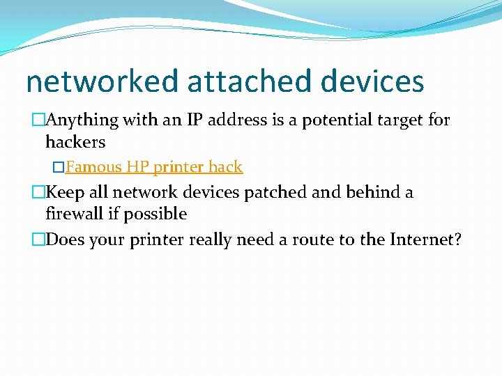 networked attached devices �Anything with an IP address is a potential target for hackers