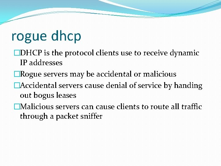 rogue dhcp �DHCP is the protocol clients use to receive dynamic IP addresses �Rogue