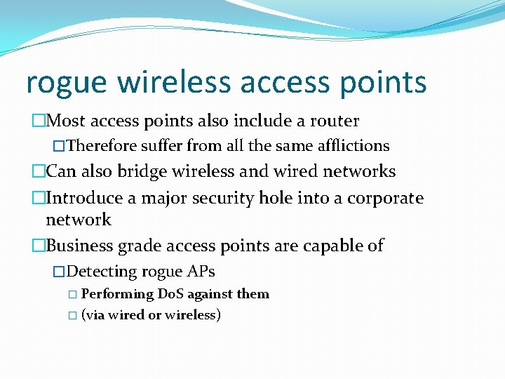 rogue wireless access points �Most access points also include a router �Therefore suffer from