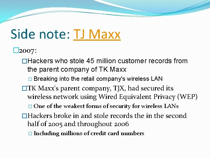 Side note: TJ Maxx � 2007: �Hackers who stole 45 million customer records from