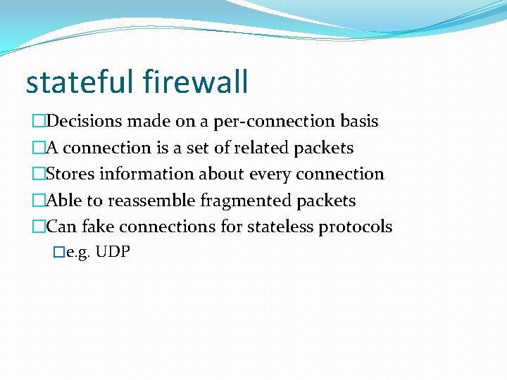 stateful firewall �Decisions made on a per-connection basis �A connection is a set of