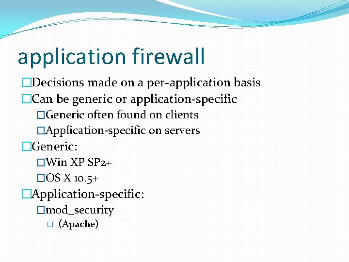 application firewall �Decisions made on a per-application basis �Can be generic or application-specific �Generic