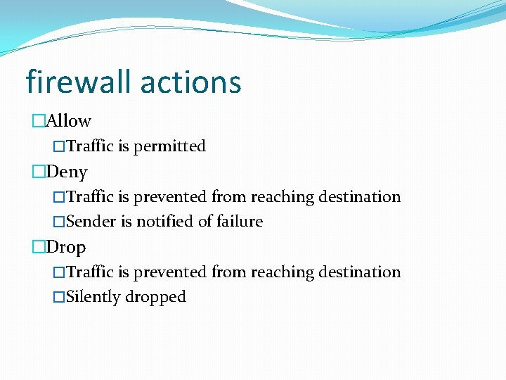 firewall actions �Allow �Traffic is permitted �Deny �Traffic is prevented from reaching destination �Sender