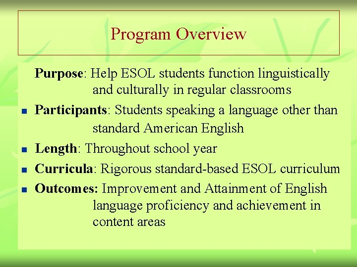 Program Overview n n Purpose: Help ESOL students function linguistically and culturally in regular