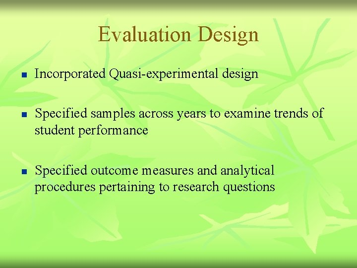 Evaluation Design n Incorporated Quasi-experimental design Specified samples across years to examine trends of