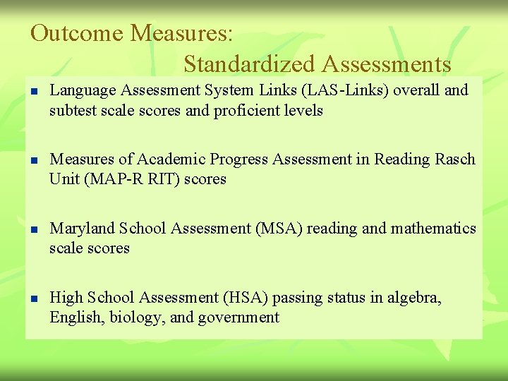 Outcome Measures: Standardized Assessments n n Language Assessment System Links (LAS-Links) overall and subtest