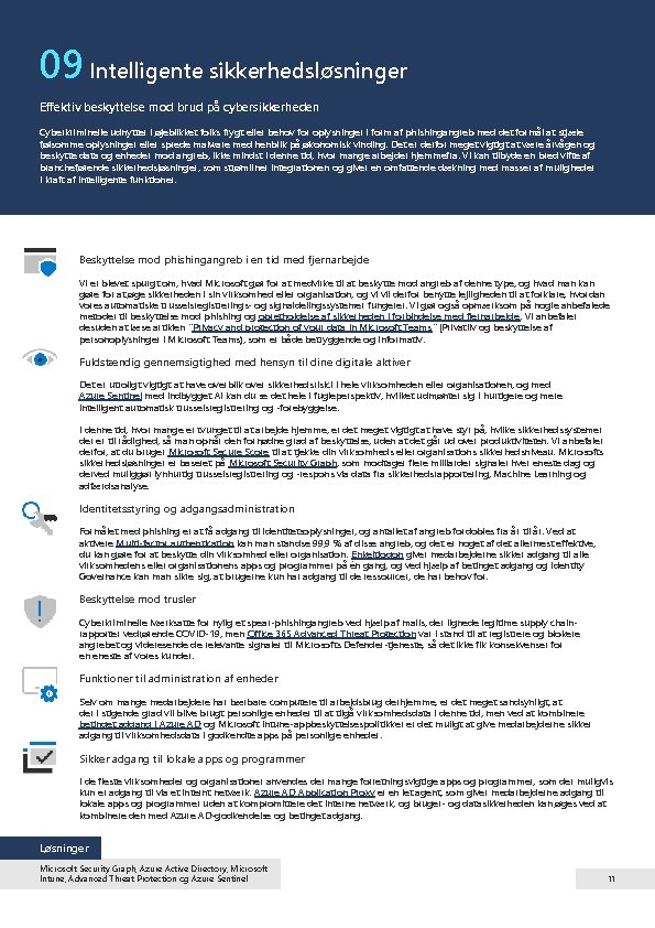 09 Intelligente sikkerhedsløsninger Effektiv beskyttelse mod brud på cybersikkerheden Cyberkriminelle udnytter i øjeblikket folks