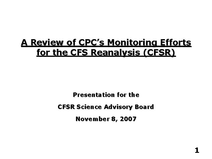 A Review of CPC's Monitoring Efforts for the CFS Reanalysis (CFSR) Presentation for the
