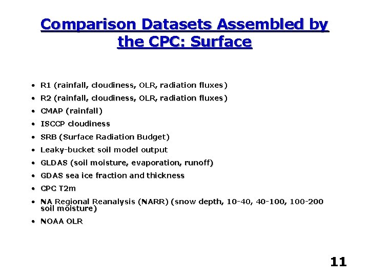 Comparison Datasets Assembled by the CPC: Surface • R 1 (rainfall, cloudiness, OLR, radiation