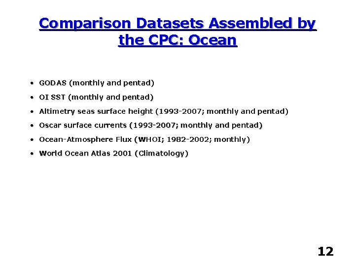 Comparison Datasets Assembled by the CPC: Ocean • GODAS (monthly and pentad) • OI