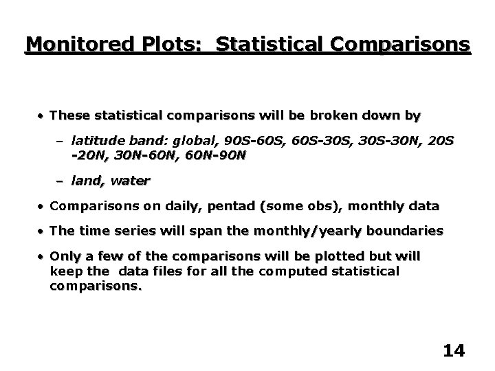 Monitored Plots: Statistical Comparisons • These statistical comparisons will be broken down by –
