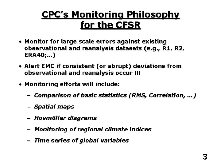 CPC's Monitoring Philosophy for the CFSR • Monitor for large scale errors against existing