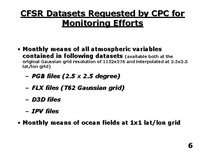 CFSR Datasets Requested by CPC for Monitoring Efforts • Monthly means of all atmospheric