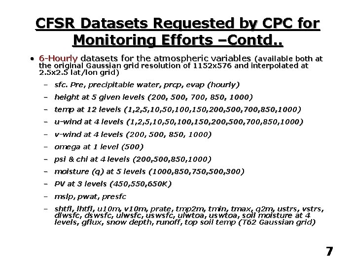 CFSR Datasets Requested by CPC for Monitoring Efforts –Contd. . • 6 -Hourly datasets