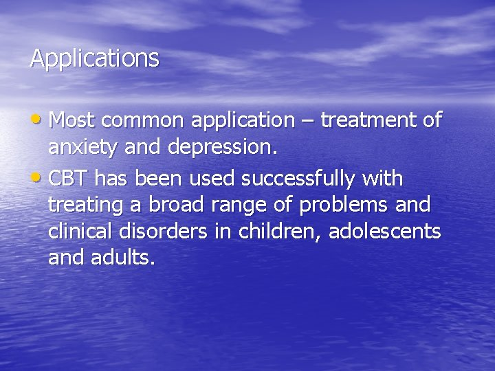 Applications • Most common application – treatment of anxiety and depression. • CBT has