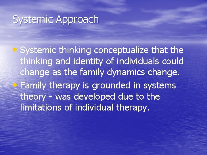 Systemic Approach • Systemic thinking conceptualize that the thinking and identity of individuals could