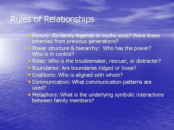 Rules of Relationships • History: Do family legends or myths exist? Were these inherited