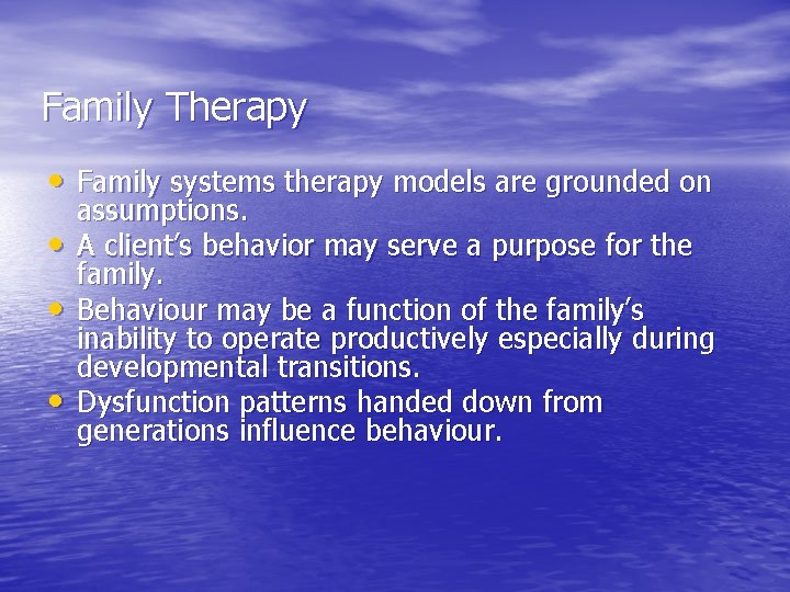 Family Therapy • Family systems therapy models are grounded on • • • assumptions.