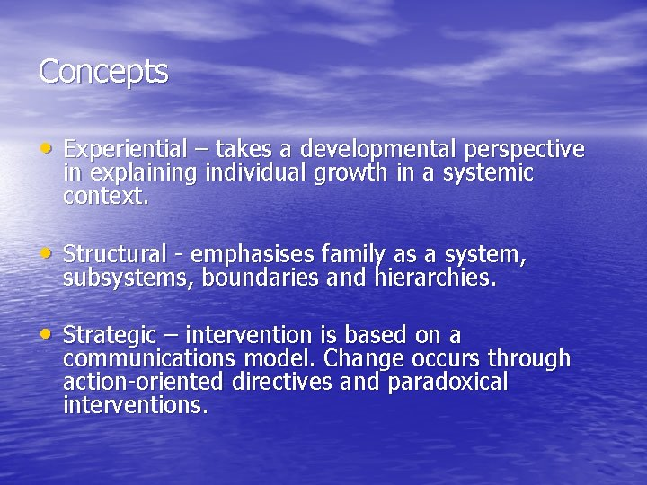 Concepts • Experiential – takes a developmental perspective in explaining individual growth in a