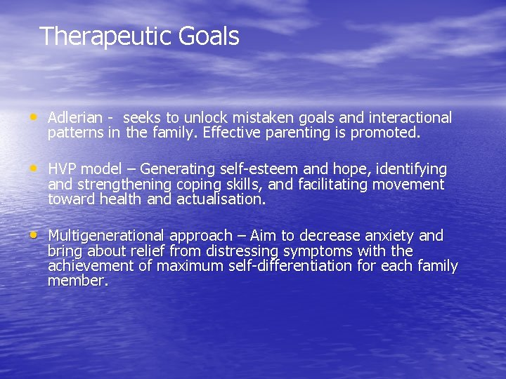 Therapeutic Goals • Adlerian - seeks to unlock mistaken goals and interactional patterns in