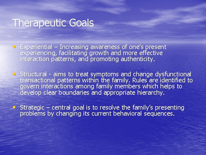 Therapeutic Goals • Experiential – Increasing awareness of one's present experiencing, facilitating growth and