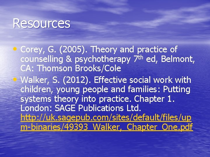 Resources • Corey, G. (2005). Theory and practice of • counselling & psychotherapy 7