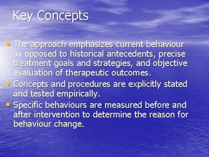 Key Concepts • The approach emphasizes current behaviour as opposed to historical antecedents, precise