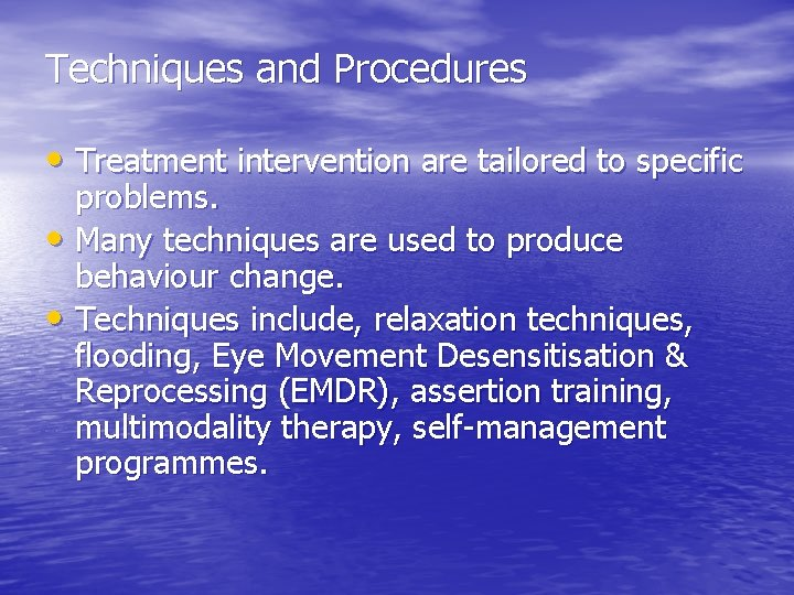 Techniques and Procedures • Treatment intervention are tailored to specific problems. • Many techniques