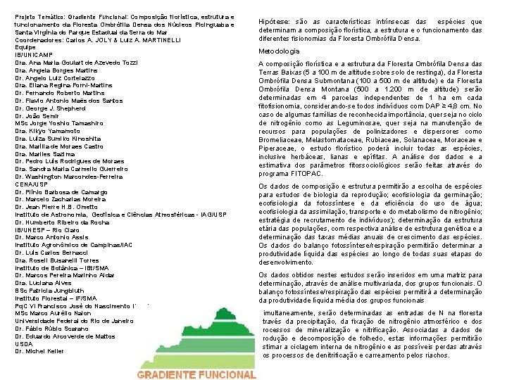Projeto Temático: Gradiente Funcional: Composição florística, estrutura e funcionamento da Floresta Ombrófila Densa dos