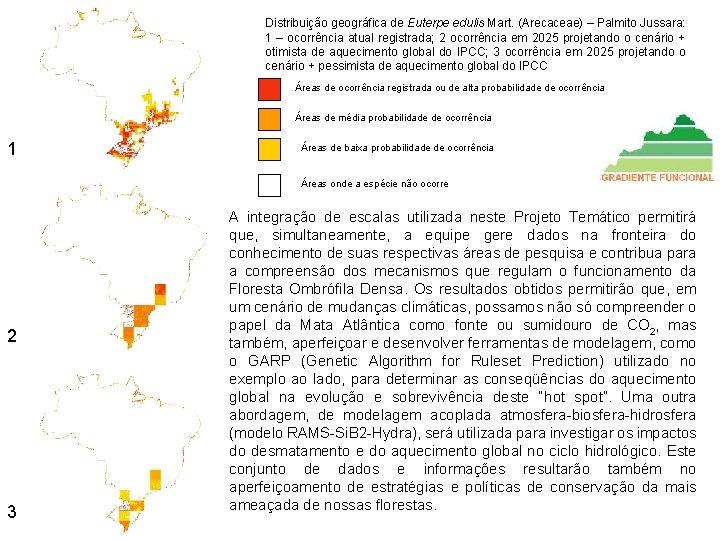 Distribuição geográfica de Euterpe edulis Mart. (Arecaceae) – Palmito Jussara: 1 – ocorrência atual