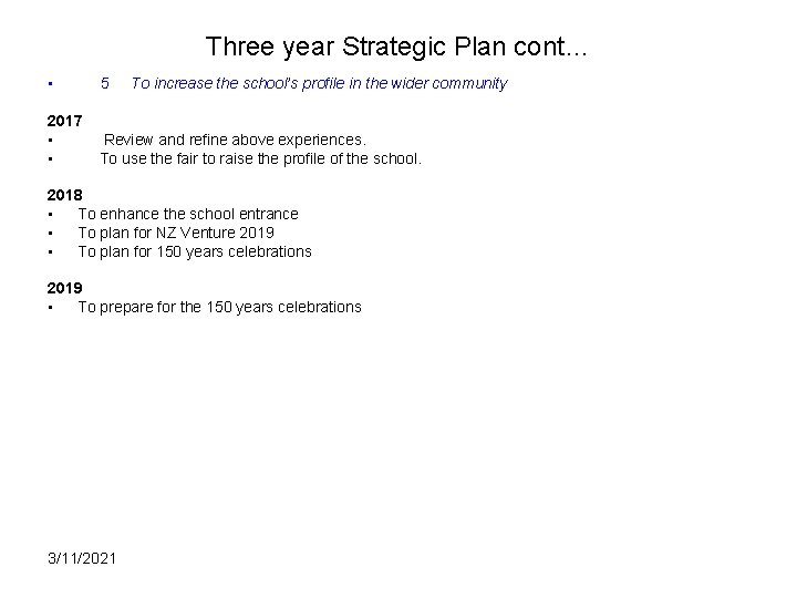 Three year Strategic Plan cont… • 5 2017 • • Review and refine above