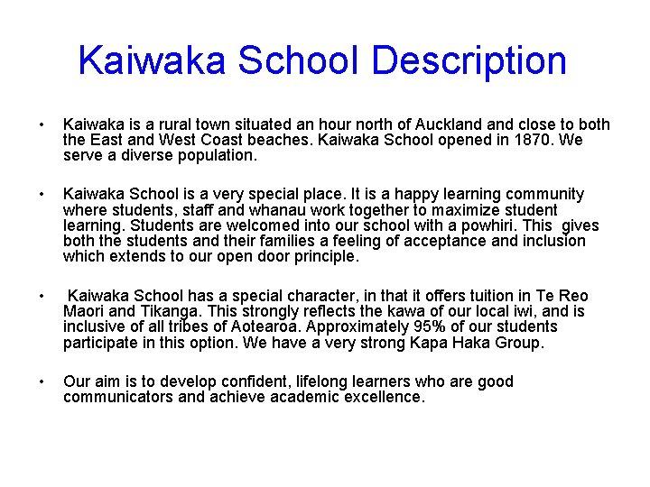 Kaiwaka School Description • Kaiwaka is a rural town situated an hour north of
