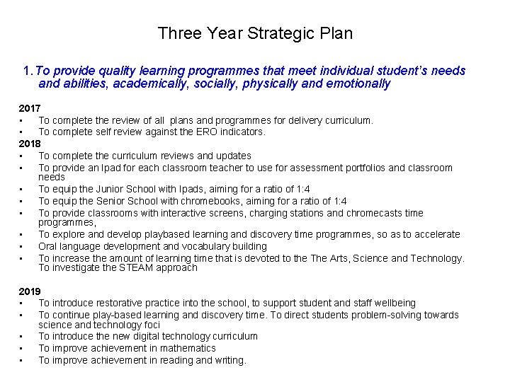 Three Year Strategic Plan 1. To provide quality learning programmes that meet individual student's