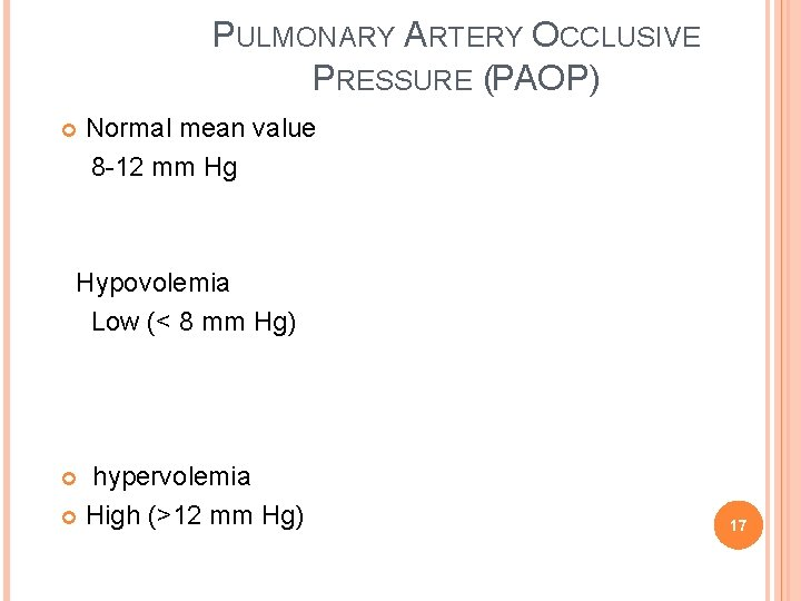 PULMONARY ARTERY OCCLUSIVE PRESSURE (PAOP) Normal mean value 8 -12 mm Hg Hypovolemia Low