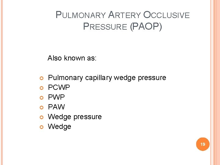 PULMONARY ARTERY OCCLUSIVE PRESSURE (PAOP) Also known as: Pulmonary capillary wedge pressure PCWP PAW
