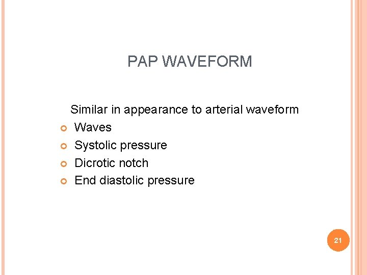 PAP WAVEFORM Similar in appearance to arterial waveform Waves Systolic pressure Dicrotic notch End