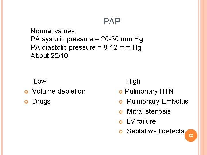 PAP Normal values PA systolic pressure = 20 -30 mm Hg PA diastolic pressure