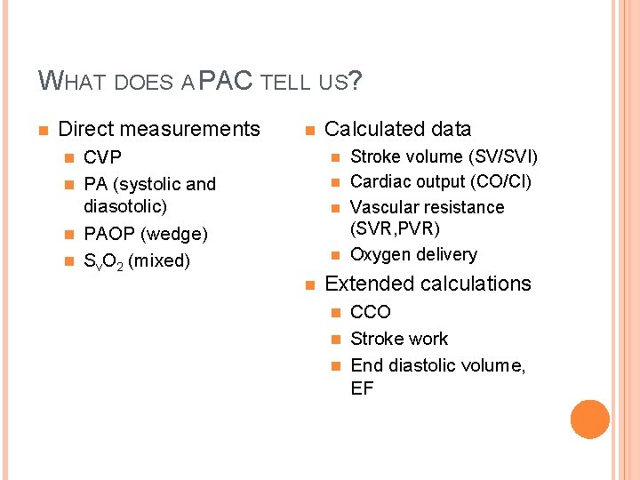 WHAT DOES A PAC TELL US? n Direct measurements n Calculated data Stroke volume