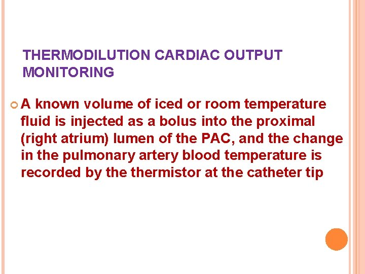 THERMODILUTION CARDIAC OUTPUT MONITORING A known volume of iced or room temperature fluid is
